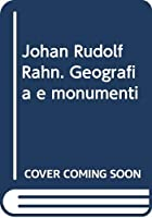Johan Rudolf Rahn. Geografia e monumenti