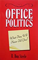 Office Politics: What They Will Never Tell You!