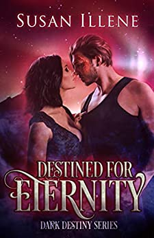 Destined for Eternity: Book 3 (Dark Destiny Series) by [Illene, Susan]