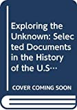 Exploring the Unknown: Selected Documents in the History of the U.S. Civil Space Program (Nasa Sp ; 4407) 画像