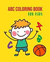 ABC Coloring Book For Kids: An Activity Book for Toddlers and Preschool Kids Age 2-5 to Learn the English Alphabet Letters from A to Z