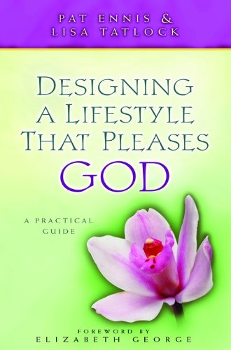Download Designing a Lifestyle That Pleases God: a Practical Guide 0802414214