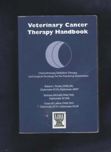 Download Veterinary Cancer Therapy Handbook: Chemotherapy, Radiation Therapy, and Surgical Oncology for the Practicing Veterinarian 1583260080