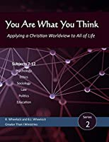 You Are What You Think, Series 2: Applying a Christian Worldview to All of Life (You Are What You Think WORLDVIEW Textbook)