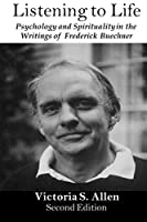 Listening to Life: Psychology and Spirituality in the Writings of Frederick Buechner