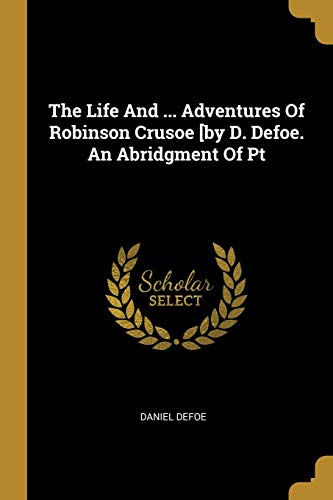 The Life and ... Adventures of Robinson Crusoe [by D. Defoe. an Abridgment of PTの詳細を見る