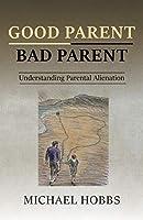 Good Parent - Bad Parent: Understanding Parental Alienation