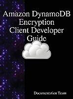 """amazon Dynamodb Encryption Client Developer Guide"