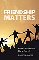 Friendship Matters: Essential Roles Friends Play in Your Life