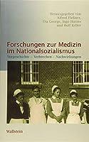 Forschungen zur Medizin im Nationalsozialismus: Vorgeschichte - Verbrechen - Nachwirkungen