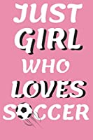 """Just A Girl Who Loves Soccer: Soccer Composition Notebook ~ Blank Journal, 6"""" x 9"""" 120 Pages ~ Gifts for Soccer Lovers"""