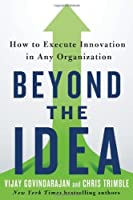 Beyond the Idea: How to Execute Innovation in Any Organization by Vijay Govindarajan Chris Trimble(2013-09-24)