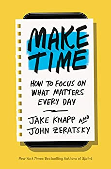 [Zeratsky, John, Knapp, Jake]のMake Time: How to Focus on What Matters Every Day (English Edition)