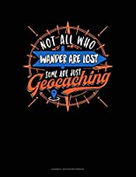 Not All Who Wander Are Lost Some Are Just Geocaching: Cornell Notes Notebook