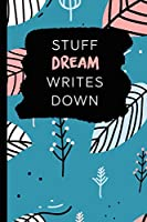 Stuff Dream Writes Down: Personalized Teal Journal / Notebook (6 x 9 inch) with 110 wide ruled pages inside.