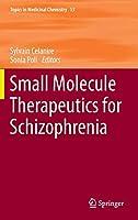 Small Molecule Therapeutics for Schizophrenia (Topics in Medicinal Chemistry)