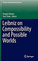 Leibniz on Compossibility and Possible Worlds (The New Synthese Historical Library)