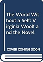 The World Without a Self: Virginia Woolf and the Novel