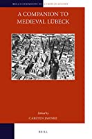 A Companion to Medieval Luebeck (Brill's Companions to European History)
