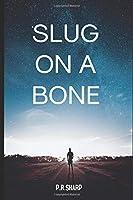 Slug On A Bone