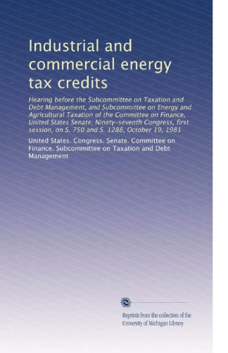 Industrial and commercial energy tax credits: Hearing before the Subcommittee on Taxation and Debt Management, and Subcommittee on Energy and Agricultural Taxation of the Committee on Finance, United States Senate, Ninety-seventh Congress, first session, on S. 750 and S. 1288, October 19, 1981