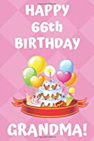 HAPPY 66th BIRTHDAY GRANDMA!: Happy 66th Birthday Card Journal / Notebook / Diary / Greetings / Appreciation Gift (6 x 9 - 110 Blank Lined Pages)