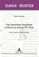 Une Linguistique Energetique En Russie Au Seuil Du Xxe Siecle: Essai D'analyse Epistemologique (Slavica Helvetica)