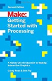 Getting Started With Processing: A Hands-on Introduction to Making Interactive Graphics (Make : Technology on Your Time)