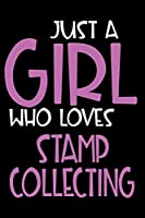 Just A Girl Who Loves Stamp collecting: Personalized Hobbie Journal for Women / Girls Custom Journal Notebook, Personalized Gift | Perfect for School, Writing Poetry, Daily Diary, Gratitude Writing, Travel Journal or Dream Journal