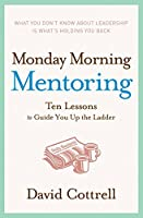 Monday Morning Mentoring: Ten Lessons to Guide You Up the Ladder