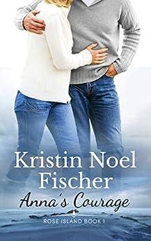 Anna's Courage, Rose Island Book 1 by [Fischer, Kristin Noel]