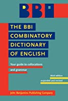 The BBI Combinatory Dictionary of English: Your Guide to Collocations and Grammar
