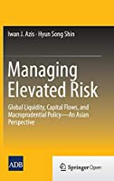 Managing Elevated Risk: Global Liquidity, Capital Flows, and Macroprudential Policy―An Asian Perspective
