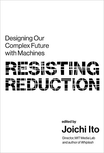 [画像:Resisting Reduction: Designing Our Complex Future with Machines (The MIT Press)]