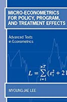 Micro-Econometrics For Policy, Program, And Treatment Effects (Advanced Texts In Econometrics)