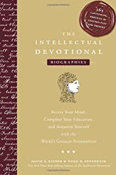The Intellectual Devotional Biographies: Revive Your Mind Complete Your Education and Acquaint Yourself with the World's Greatest Personalities