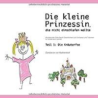 Die kleine Prinzessin, die nicht einschlafen wollte: Wundervolle Gute Nacht Geschichten zum Vorlesen und Traeumen fuer Kinder ab 4 Jahren: Teil 1 - Die Kraeuterfee