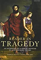 Reader in Tragedy: An Anthology of Classical Criticism to Contemporary Theory