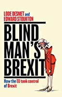 Blind Man's Brexit: How the EU Took Control of Brexit