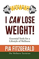 WOWW! I CAN Lose Weight!: Essentials Tools for a Lifestyle of Wellness