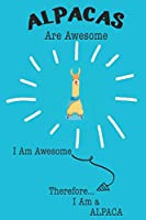 Alpacas Are Awesome I Am Awesome There For I Am a Alpaca: Cute Alpaca Lovers Journal / Notebook / Diary / Birthday or Christmas Gift (6x9 - 110 Blank Lined Pages)