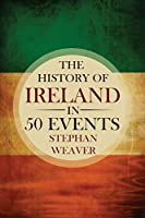 The History of Ireland in 50 Events (Timeline History in 50 Events)