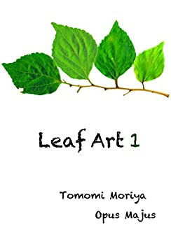 Leaf Art 1 (Japanese Edition) by [Moriya Tomomi]