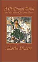 A Christmas Carol and Two Other Christmas Books (Worth Press Classics)