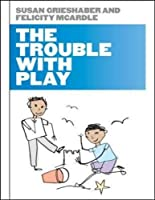 The Trouble with Play