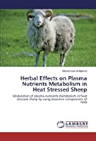 Herbal Effects on Plasma Nutrients Metabolism in Heat Stressed Sheep: Modulation of plasma nutrients metabolism in heat stressed sheep by using bioactive components of herb