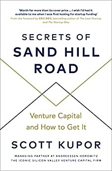 Secrets of Sand Hill Road: Venture Capital—and How to Get It by [Kupor, Scott]