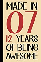 Made In 07, 12 Years Of Being Awesome: Happy Birthday Blank Lined Journal Book, Birthday Gift For 12 Year Old Boys & Girls (12th Birthday Gift | 12 Year Old Journal)