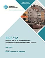 EICS 12 Proceedings of the 2012 ACM SIGCHI Symposium on Engineering Interactive Computing Systems