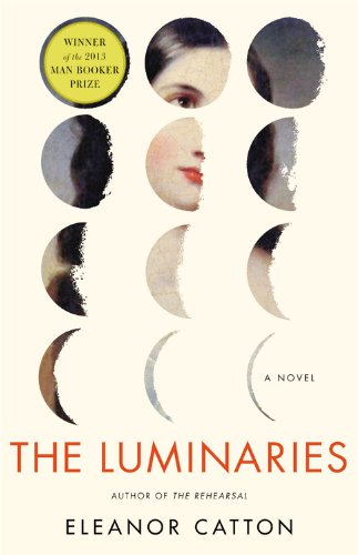 The Luminaries: A Novel (Man Booker Prize) Eleanor Catton